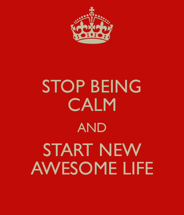 stop-being-calm-and-start-new-awesome-life