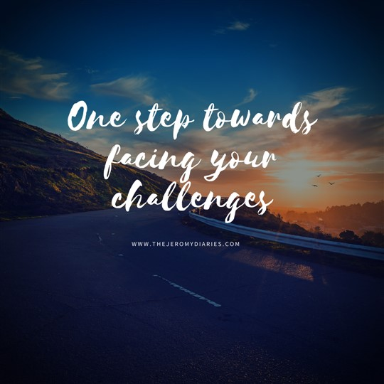 One step towards facing your challenges